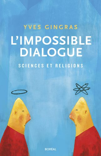 Gingras Y., 2016, L'impossible dialogue : sciences et religions, Montréal/Paris : Editions du Boréal/PUF.